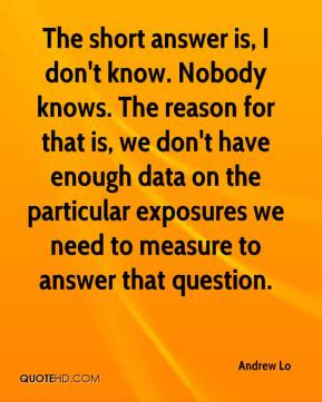 Andrew Lo - The short answer is, I don't know. Nobody knows. The reason for that is, we don't have enough data on the particular exposures we need to measure to answer that question.