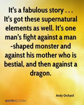 Andy Orchard - It's a fabulous story . . . It's got these supernatural elements as well. It's one man's fight against a man-shaped monster and against his mother who is bestial, and then against a dragon.