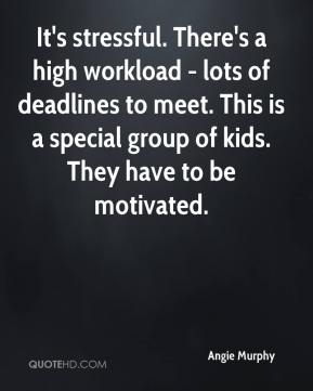 Angie Murphy - It's stressful. There's a high workload - lots of deadlines to meet. This is a special group of kids. They have to be motivated.