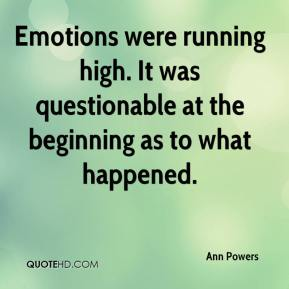 Ann Powers - Emotions were running high. It was questionable at the beginning as to what happened.