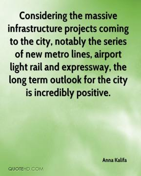 Anna Kalifa - Considering the massive infrastructure projects coming to the city, notably the series of new metro lines, airport light rail and expressway, the long term outlook for the city is incredibly positive.
