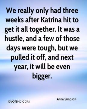 We really only had three weeks after Katrina hit to get it all together. It was a hustle, and a few of those days were tough, but we pulled it off, and next year, it will be even bigger.