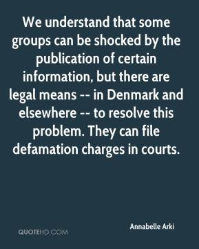 Annabelle Arki - We understand that some groups can be shocked by the publication of certain information, but there are legal means -- in Denmark and elsewhere -- to resolve this problem. They can file defamation charges in courts.