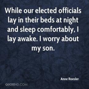 While our elected officials lay in their beds at night and sleep comfortably, I lay awake. I worry about my son.