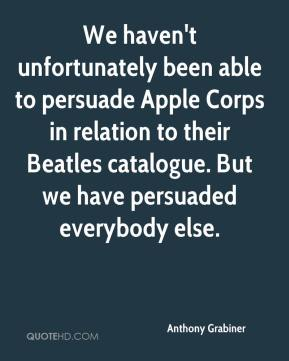 Anthony Grabiner - We haven't unfortunately been able to persuade Apple Corps in relation to their Beatles catalogue. But we have persuaded everybody else.