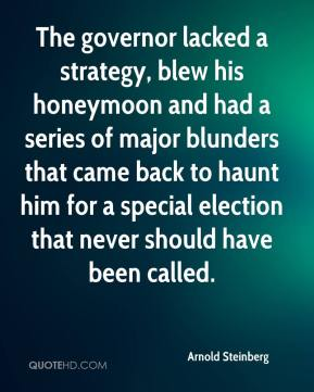 Arnold Steinberg - The governor lacked a strategy, blew his honeymoon and had a series of major blunders that came back to haunt him for a special election that never should have been called.