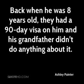 Back when he was 8 years old, they had a 90-day visa on him and his grandfather didn't do anything about it.