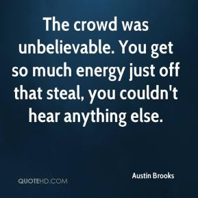 Austin Brooks - The crowd was unbelievable. You get so much energy just off that steal, you couldn't hear anything else.