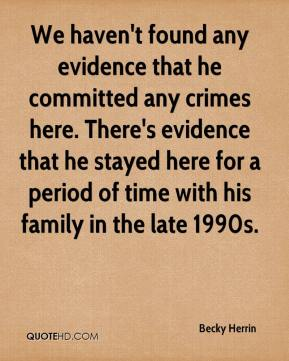 Becky Herrin - We haven't found any evidence that he committed any crimes here. There's evidence that he stayed here for a period of time with his family in the late 1990s.