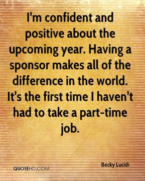 Becky Lucidi - I'm confident and positive about the upcoming year. Having a sponsor makes all of the difference in the world. It's the first time I haven't had to take a part-time job.