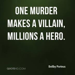Beilby Porteus - One murder makes a villain, millions a hero.