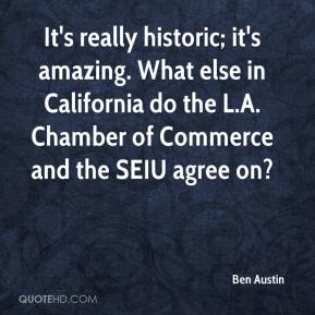 It's really historic; it's amazing. What else in California do the L.A. Chamber of Commerce and the SEIU agree on?