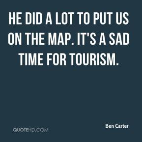 He did a lot to put us on the map. It's a sad time for tourism.
