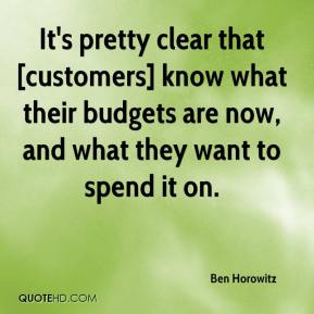 It's pretty clear that [customers] know what their budgets are now, and what they want to spend it on.