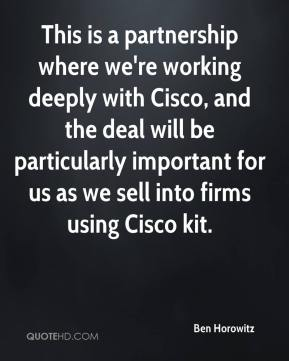 This is a partnership where we're working deeply with Cisco, and the deal will be particularly important for us as we sell into firms using Cisco kit.