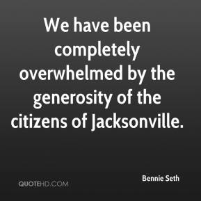 Bennie Seth - We have been completely overwhelmed by the generosity of the citizens of Jacksonville.