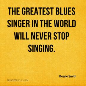Bessie Smith - The Greatest Blues Singer in the World Will Never Stop Singing.