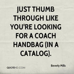 Beverly Mills - Just thumb through like you're looking for a Coach handbag (in a catalog).