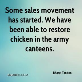 Bharat Tandon - Some sales movement has started. We have been able to restore chicken in the army canteens.