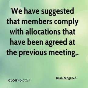 Bijan Zanganeh - We have suggested that members comply with allocations that have been agreed at the previous meeting.