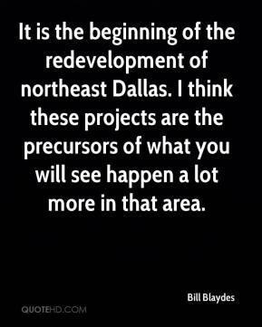 Bill Blaydes - It is the beginning of the redevelopment of northeast Dallas. I think these projects are the precursors of what you will see happen a lot more in that area.