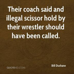 Bill Dushane - Their coach said and illegal scissor hold by their wrestler should have been called.