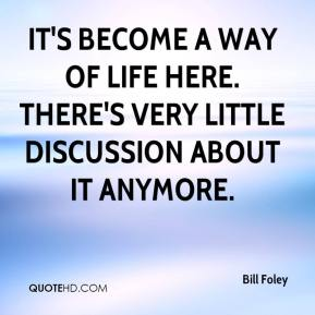 Bill Foley - It's become a way of life here. There's very little discussion about it anymore.