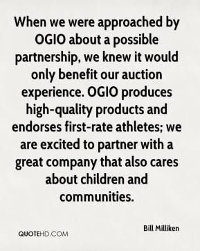 Bill Milliken - When we were approached by OGIO about a possible partnership, we knew it would only benefit our auction experience. OGIO produces high-quality products and endorses first-rate athletes; we are excited to partner with a great company that also cares about children and communities.
