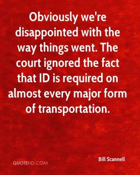 Bill Scannell - Obviously we're disappointed with the way things went. The court ignored the fact that ID is required on almost every major form of transportation.
