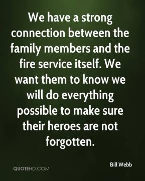 We have a strong connection between the family members and the fire service itself. We want them to know we will do everything possible to make sure their heroes are not forgotten.
