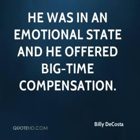 Billy DeCosta - He was in an emotional state and he offered big-time compensation.