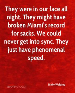 Binky Waldrop - They were in our face all night. They might have broken Miami's record for sacks. We could never get into sync. They just have phenomenal speed.