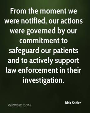 Blair Sadler - From the moment we were notified, our actions were governed by our commitment to safeguard our patients and to actively support law enforcement in their investigation.