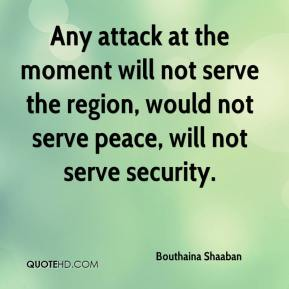 Any attack at the moment will not serve the region, would not serve peace, will not serve security.