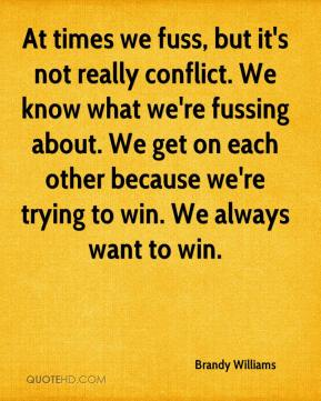 Brandy Williams - At times we fuss, but it's not really conflict. We know what we're fussing about. We get on each other because we're trying to win. We always want to win.
