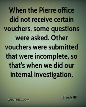 Brenda Hill - When the Pierre office did not receive certain vouchers, some questions were asked. Other vouchers were submitted that were incomplete, so that's when we did our internal investigation.