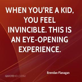 Brendan Flanagan - When you're a kid, you feel invincible. This is an eye-opening experience.