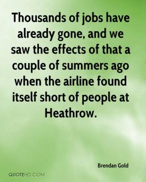 Brendan Gold - Thousands of jobs have already gone, and we saw the effects of that a couple of summers ago when the airline found itself short of people at Heathrow.