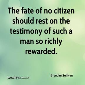 The fate of no citizen should rest on the testimony of such a man so richly rewarded.
