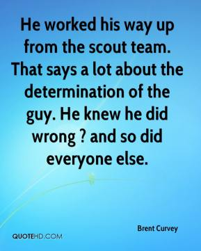 Brent Curvey - He worked his way up from the scout team. That says a lot about the determination of the guy. He knew he did wrong ? and so did everyone else.