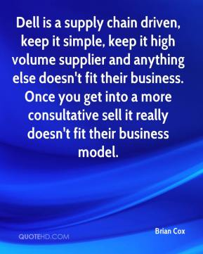 Brian Cox - Dell is a supply chain driven, keep it simple, keep it high volume supplier and anything else doesn't fit their business. Once you get into a more consultative sell it really doesn't fit their business model.