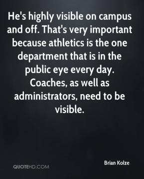 Brian Kolze - He's highly visible on campus and off. That's very important because athletics is the one department that is in the public eye every day. Coaches, as well as administrators, need to be visible.