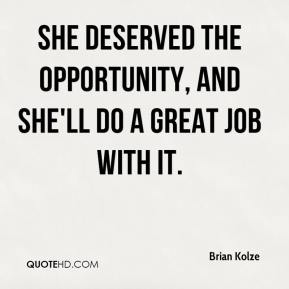 Brian Kolze - She deserved the opportunity, and she'll do a great job with it.