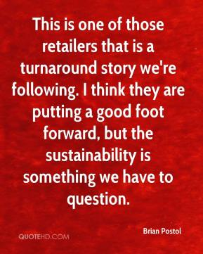 Brian Postol - This is one of those retailers that is a turnaround story we're following. I think they are putting a good foot forward, but the sustainability is something we have to question.