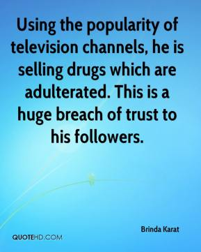 Brinda Karat - Using the popularity of television channels, he is selling drugs which are adulterated. This is a huge breach of trust to his followers.