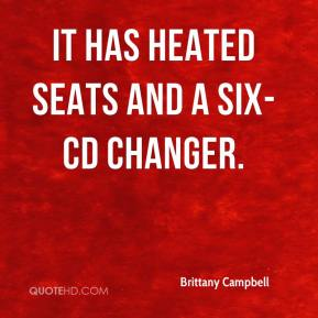 Brittany Campbell - It has heated seats and a six-CD changer.