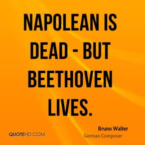 Bruno Walter - Napolean is dead - but Beethoven lives.