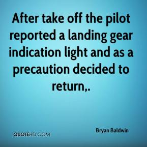 Bryan Baldwin - After take off the pilot reported a landing gear indication light and as a precaution decided to return.