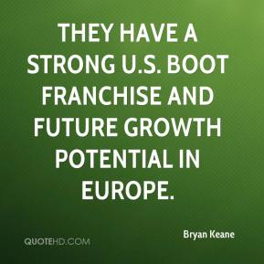 They have a strong U.S. boot franchise and future growth potential in Europe.