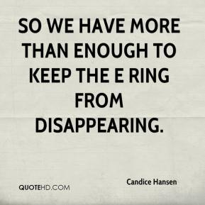 Candice Hansen - So we have more than enough to keep the E ring from disappearing.
